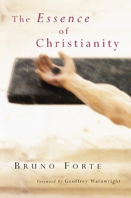The Essence of Christianity - Forte, Bruno, and Glenday, P David (Translated by)