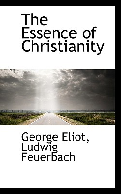 The Essence of Christianity. - Eliot, George, and Feuerbach, Ludwig