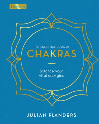 The Essential Book of Chakras: How to Focus the Energy Points of the Body - Flanders, Julian