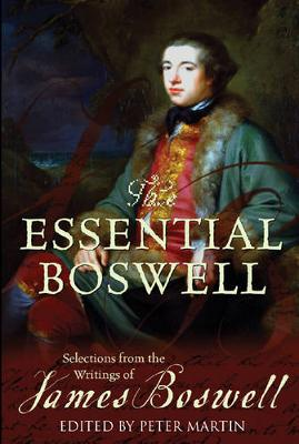 The Essential Boswell: Selections from the Writings of James Boswell - Boswell, James, and Martin, Peter (Volume editor)