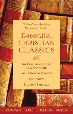 The Essential Christian Classics Collection - Smith, Hannah Whitall, and Bunyan, John, and Sheldon, Charles M