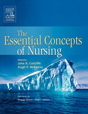 The Essential Concepts of Nursing: Building Blocks for Practice - Cutcliffe, John R (Editor), and McKenna, Hugh P (Editor), and Chinn, Peggy (Foreword by)