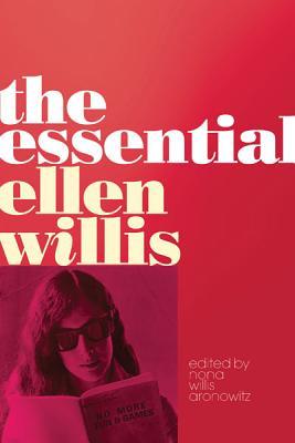The Essential Ellen Willis - Willis, Ellen, and Willis Aronowitz, Nona (Editor)