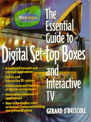 The Essential Guide to Digital Set-Top Boxes and Interactive TV - O'Driscoll, Gerard