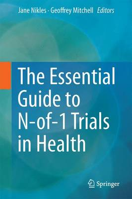 The Essential Guide to N-of-1 Trials in Health - Nikles, Jane (Editor), and Mitchell, Geoffrey (Editor)