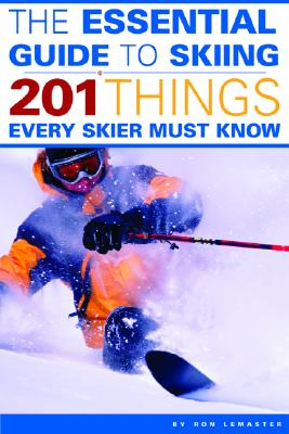 The Essential Guide to Skiing: 201 Things Every Skier Must Know - LeMaster, Ron, Mr., Jr.