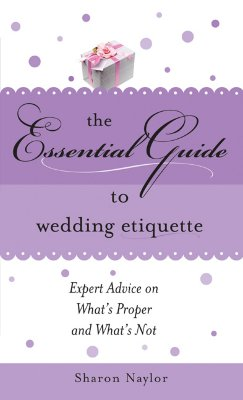 The Essential Guide to Wedding Etiquette - Naylor, Sharon
