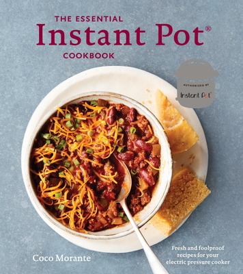 The Essential Instant Pot Cookbook: Fresh and Foolproof Recipes for Your Electric Pressure Cooker - Morante, Coco