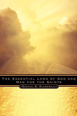 The Essential Laws of God and Man for the Saints - Olarewaju, Ezekiel O