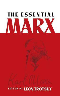 The Essential Marx - Marx, Karl, and Trotsky, Leon (Editor)