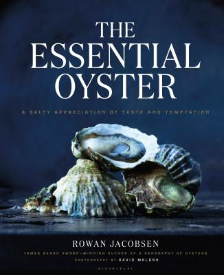 The Essential Oyster: A Salty Appreciation of Taste and Temptation - Jacobsen, Rowan