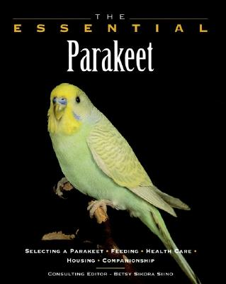The Essential Parakeet - Siino, Betsy Sikora (Editor), and Howell Book House, and Stockdale, Renee (Photographer)