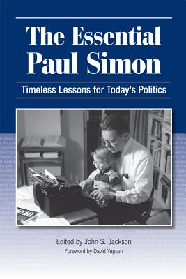 The Essential Paul Simon: Timeless Lessons for Today's Politics - Jackson, John, and Yepsen, David (Foreword by)