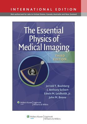 The Essential Physics of Medical Imaging - Bushberg, Jerrold T., and Boone, John M., and Leidholdt, Edwin M.