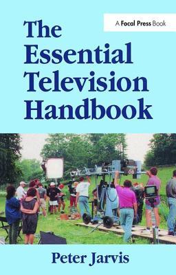 The Essential Television Handbook - Jarvis, Peter