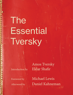 The Essential Tversky - Tversky, Amos, and Shafir, Eldar (Editor), and Lewis, Michael, Professor, PhD (Foreword by)