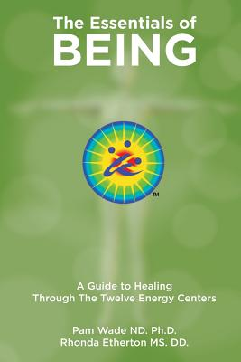 The Essentials of Being: A Guide to Healing Through the Twelve Energy Centers - Melchizedek, Machiaventa, and Wade, Pam (Editor), and Etherton, Rhonda (Foreword by)