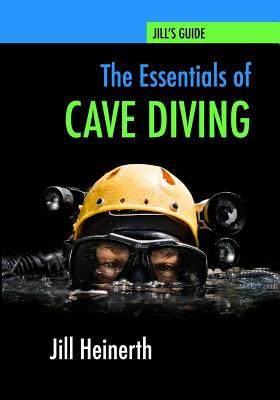 The Essentials of Cave Diving - Heinerth, Jill