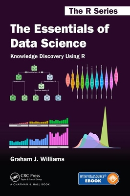 The Essentials of Data Science: Knowledge Discovery Using R - Williams, Graham J