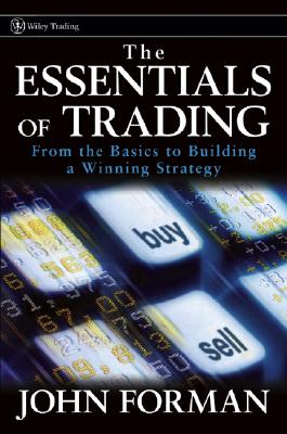 The Essentials of Trading: From the Basics to Building a Winning Strategy - Forman, John