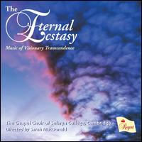 The Eternal Ecstasy: Music of Visionary Transcendence - Chapel Choir of Selwyn College, Cambridge (choir, chorus); Sarah MacDonald (conductor)