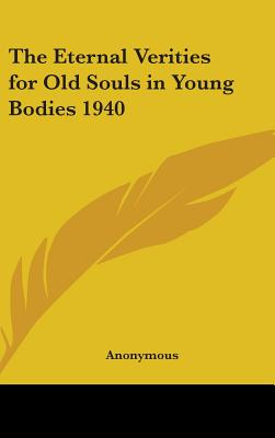 The Eternal Verities for Old Souls in Young Bodies 1940 - Anonymous
