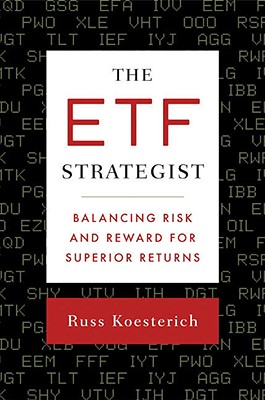 The ETF Strategist: Balancing Risk and Reward for Superior Returns - Koesterich, Russ
