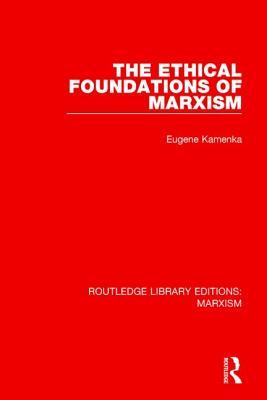 The Ethical Foundations of Marxism - Kamenka, Eugene