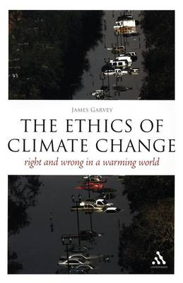 The Ethics of Climate Change: Right and Wrong in a Warming World - Garvey, James