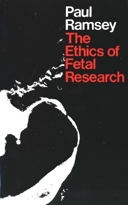 The Ethics of Fetal Research - Ramsey, Paul