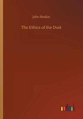 The Ethics of the Dust - Ruskin, John