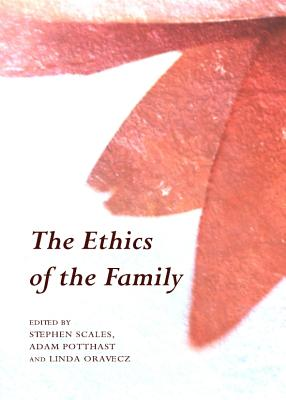 The Ethics of the Family - Oravecz, Linda (Editor), and Potthast, Adam (Editor), and Scales, Stephen (Editor)