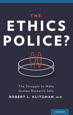 The Ethics Police?: The Struggle to Make Human Research Safe - Klitzman, Robert, Dr., M.D.