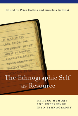 The Ethnographic Self as Resource: Writing Memory and Experience into Ethnography - Collins, Peter (Editor), and Gallinat, Anselma (Editor)