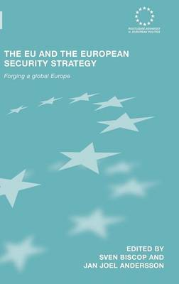 The Eu and the European Security Strategy: Forging a Global Europe - Biscop, Sven, Professor (Editor), and Andersson, Jan Joel (Editor)