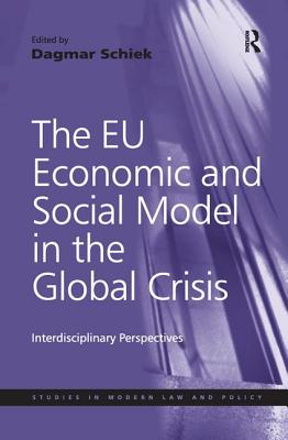 The Eu Economic and Social Model in the Global Crisis: Interdisciplinary Perspectives - Schiek, Dagmar, Professor