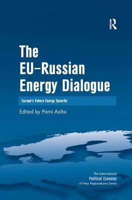The Eu-Russian Energy Dialogue: Europe's Future Energy Security - Aalto, Pami (Editor)