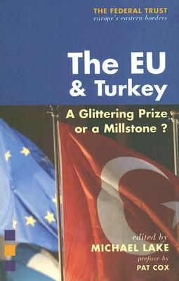 The EU & Turkey: A Glittering Prize or a Millstone? - Lake, Michael (Editor), and Cox, Pat (Preface by)