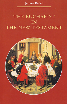 The Eucharist in New Testament - Kodell, Jerome