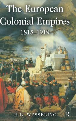 The European Colonial Empires: 1815-1919 - Wesseling, H. L.
