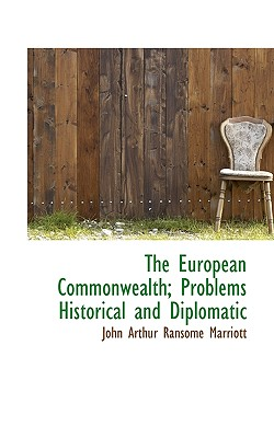 The European Commonwealth; Problems Historical and Diplomatic - Marriott, John Arthur Ransome