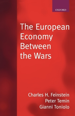 The European Economy Between the Wars - Feinstein, Charles, and Toniolo, Gianni, and Temin, Peter