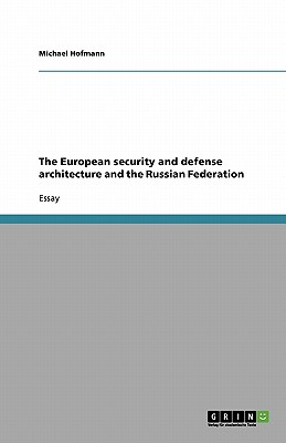 The European Security and Defense Architecture and the Russian Federation - Hofmann, Michael