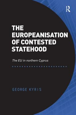 The Europeanisation of Contested Statehood: The EU in northern Cyprus - Kyris, George, Dr.