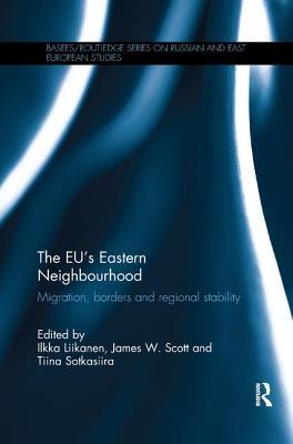 The EU's Eastern Neighbourhood: Migration, Borders and Regional Stability - Liikanen, Ilkka (Editor), and Scott, James W. (Editor), and Sotkasiira, Tiina (Editor)
