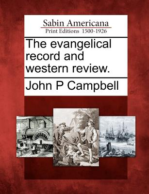 The Evangelical Record and Western Review. - Campbell, John P