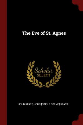 The Eve of St. Agnes - Keats, John [Single Poems] Keats John