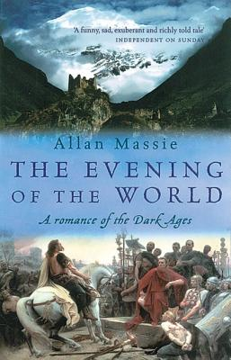 The Evening of the World: A Romance of the Dark Ages - Massie, Allan