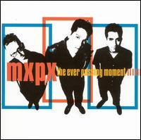 The Ever Passing Moment - MxPx
