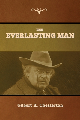 The Everlasting Man - Chesterton, Gilbert K